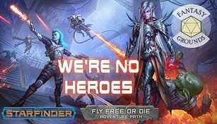 Fantasy Grounds - Starfinder RPG - Starfinder Adventure Path #34: We're No Heroes (Fly Free or Die 1 of 6)