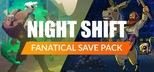 Fanatical Save Pack - Night Shift