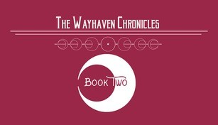 Wayhaven Chronicles: Book Two