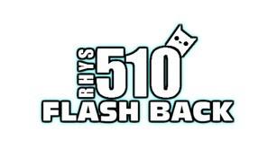 The Rhys510 Flash Back
