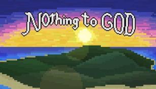 Nothing to God
