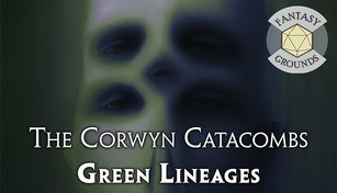 Fantasy Grounds - The Corwyn Catacombs and Green Lineages