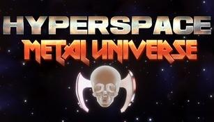 Hyperspace : Metal Universe