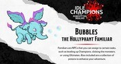 Idle Champions - Bubbles the Hollyphant Familiar Pack