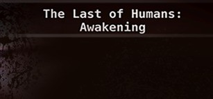 The Last of Humans: Awakening