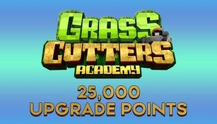 Grass Cutters Academy - 25,000 Upgrade Points
