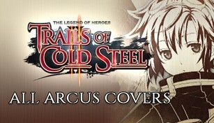 The Legend of Heroes: Trails of Cold Steel II - All Arcus Covers