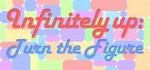 Infinitely up: Turn the Figure