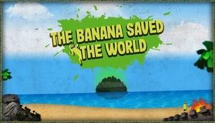 The Banana Saved The World
