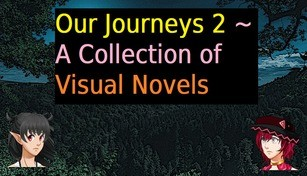 Our Journeys 2 ~ A Collection of Visual Novels