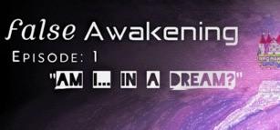 False Awakening Episode 1