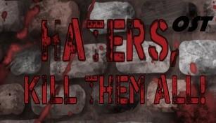 Haters, kill them all! - Ost