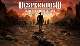 Desperados III: Money for the Vultures - Part 1: Late to the Party