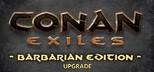 Conan Exiles - Barbarian Edition Upgrade