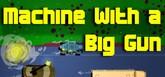 Machine With a Big Gun