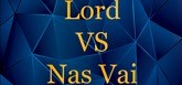Lord VS Nas Vai