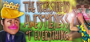 The Preposterous Awesomeness of Everything