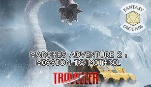 Fantasy Grounds - Marches Adventure 2: Mission to Mithril