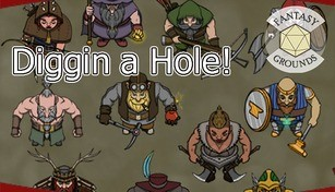 Fantasy Grounds - Diggin A Hole!