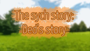 The Sych story - Ded's story