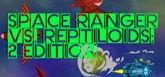 Space Ranger vs. Reptiloids: 2 Edition
