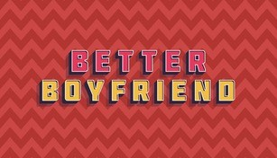 Better Boyfriend