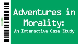 Adventures in Morality: An Interactive Case Study
