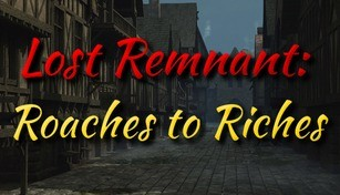Lost Remnant: Roaches to Riches
