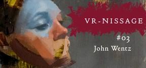 VR-NISSAGE 3 - John Wentz Art Exhibition