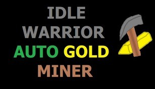 IDLE WARRIOR - AUTO GOLD MINER