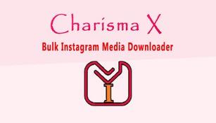 Charisma X: Bulk Instagram Media Downloader