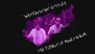 Whiteboyz Wit Attitude: The Pursuit of Money (Album)
