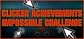 CLICKER ACHIEVEMENTS - THE IMPOSSIBLE CHALLENGE