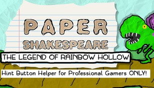 Paper Shakespeare: The Legend of Rainbow Hollow: Hint Button Helper for Professional Gamers Only