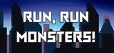 Run, Run, Monsters!
