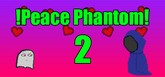!Peace Phantom2!