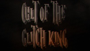 Cult of the Glitch King