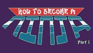 How to Become a Ninja: Part 1