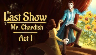 The Last Show of Mr. Chardish: Act I