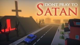Don't Pray To Satan