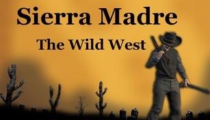 Sierra Madre: The Wild West